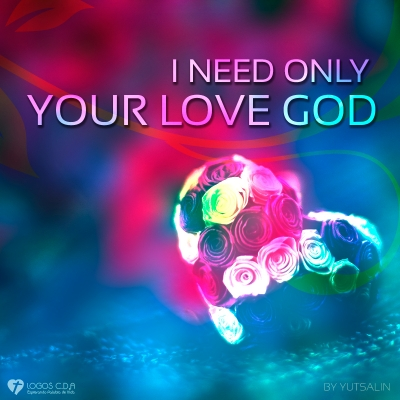 I need only your love God